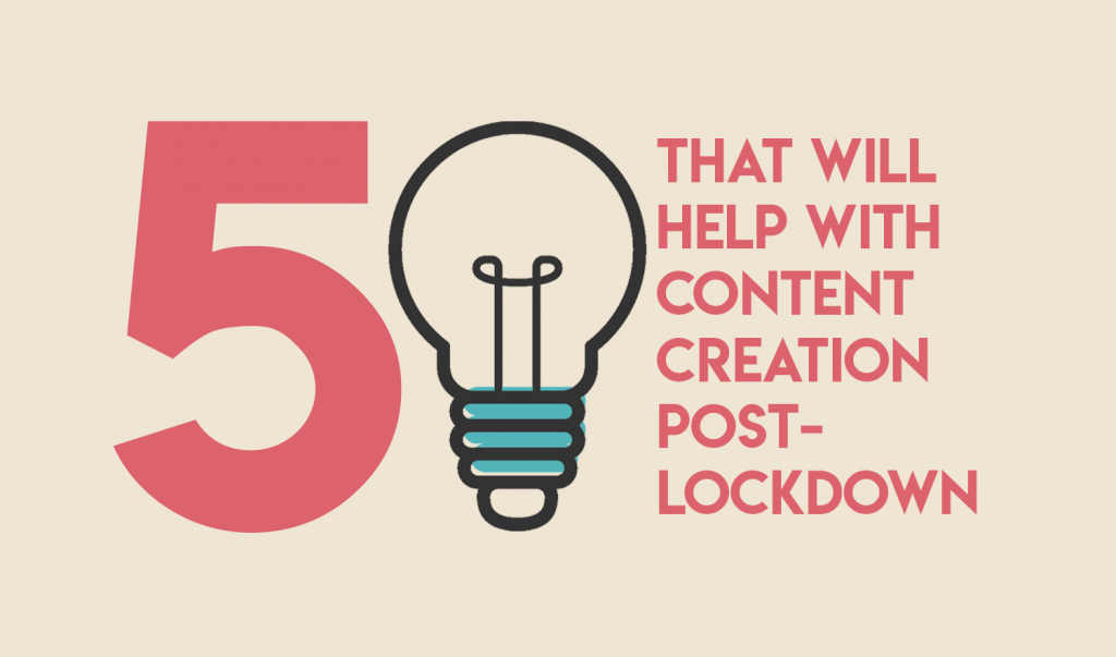 5 Ideas that will help with content creation post lockdown